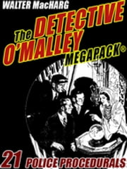 The Detective O'Malley MEGAPACK® - 21 Police Procedurals ebook by Walter MacHarg