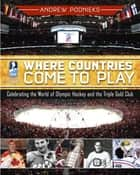 Where Countries Come to Play ebook by Andrew Podnieks