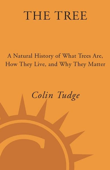 The Tree - A Natural History of What Trees Are, How They Live, and Why They Matter ebook by Colin Tudge