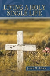Living a Holy Single Life ebook by Juanita M. Bullock