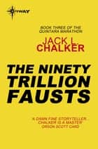 The Ninety Trillion Fausts ebook by Jack L. Chalker