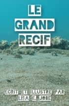 Le Grand Recif ebook by Lisa E. Jobe