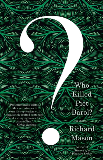 Who Killed Piet Barol? - A novel eBook by Richard Mason