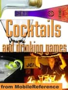 Cocktails And Drinking Games: Complete Guide To Bartending With Over 500 Cocktail Recipes. Alcoholic Beverages History, Culture, And Drinking Styles. Over 100 Drinking Games And Variations (Mobi Health) ebook by MobileReference
