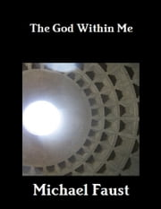 The God Within Me ebook by Michael Faust