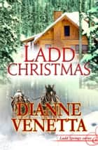 Ladd Christmas ebook by Dianne Venetta