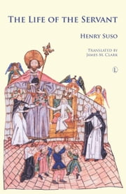 The Life of the Servant ebook by Henry Suso