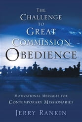 A Challenge to Great Commission Obedience: Motivational Messages for Contemporary Missionaries ebook by Jerry Rankin