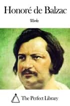 Works of Honoré de Balzac ebook by Honoré de Balzac