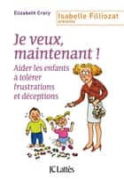 Je veux, maintenant ! eBook by Elizabeth Crary