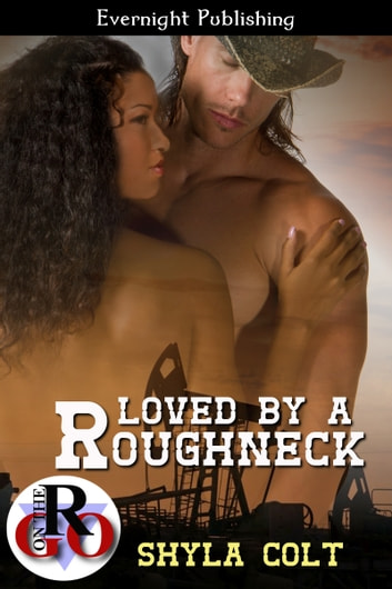 Loved by a Roughneck ebook by Shyla Colt