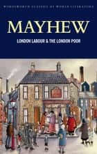 London Labour and the London Poor ebook by Henry Mayhew, Rosemary O-Day, Tom Griffith