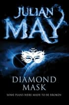 Diamond Mask: Galactic Milieu 2 ebook by Julian May