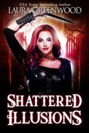 Shattered Illusions ebook by Laura Greenwood