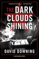 The Dark Clouds Shining ebook by David Downing