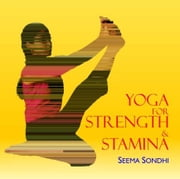 Yoga for Strength & Stamina ebook by Seema Sondhi