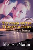 Toying With Temptation: A Romance ebook by Madison Martin