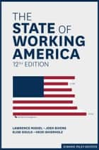 The State of Working America, 12th Edition ebook by Lawrence Mishel,Josh Bivens,Elise Gould,Heidi Shierholz