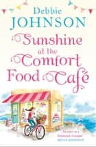 Sunshine at the Comfort Food Cafe: The most heartwarming and feel good novel of 2018! ebook by Debbie Johnson