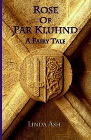 Rose of Par Kluhnd: A Fairy Tale ebook by Linda Ash