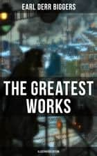 The Greatest Works of Earl Derr Biggers (Illustrated Edition) - Keeper of the Keys, Broadway Broke, Moonlight at the Crossroads, The Chinese Parrot, Love Insurance eBook by Earl Derr Biggers, Frank Snapp