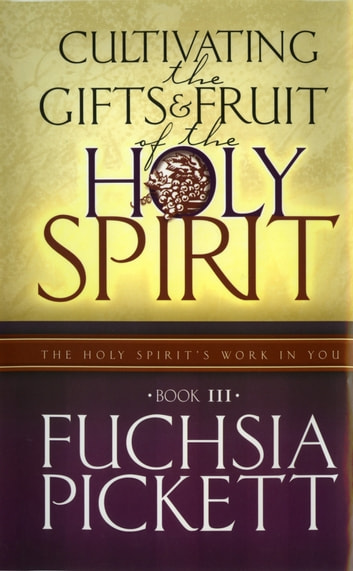 Cultivating The Gifts... - Holy Spirit's Work in You ebook by Fuchsia Pickett