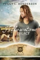 Yellowstone Legacy - Yellowstone Romance Series, #12 ebook by Peggy L Henderson