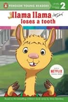 Llama Llama Loses a Tooth ebook by Anna Dewdney