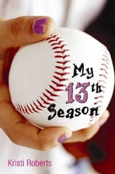 My Thirteenth Season ebook by Kristi Roberts
