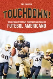 Touchdown! - 100 histórias divertidas, curiosas e inusitadas do futebol americano ebook by Paulo Mancha