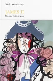 James II (Penguin Monarchs) - The Last Catholic King ebook by David Womersley