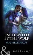 Enchanted By The Wolf (Mills & Boon Nocturne) ebook by Michele Hauf