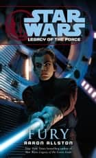 Fury: Star Wars Legends (Legacy of the Force) ebook by Aaron Allston