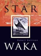 Star Waka - Poems by Robert Sullivan ebook by Robert Sullivan
