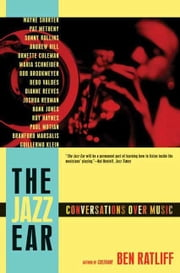 The Jazz Ear - Conversations over Music ebook by Ben Ratliff