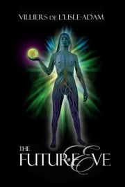 The Future Eve - (Annotated) ebook by Villiers de L'Isle-Adam,Ron Miller