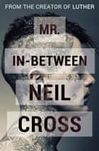 Mr. In-Between ebook by Neil Cross