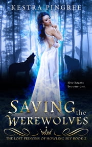 Saving the Werewolves ebook by Kestra Pingree