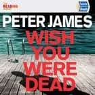 Wish You Were Dead: Quick Reads 2021 audiobook by Peter James