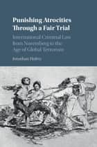 Punishing Atrocities through a Fair Trial - International Criminal Law from Nuremberg to the Age of Global Terrorism eBook by Jonathan Hafetz