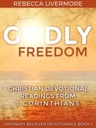 Godly Freedom: Christian Devotional Readings from 1 Corinthians - Ordinary Believer Devotionals, #1 ebook by Rebecca Livermore