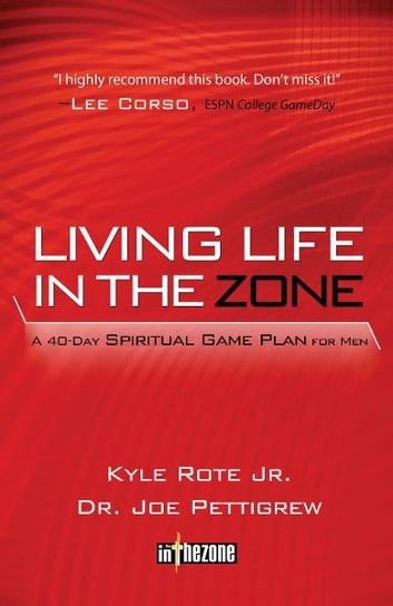 Living Life in the Zone - A 40-Day Spiritual Gameplan for Men ebook by Joe Pettigrew