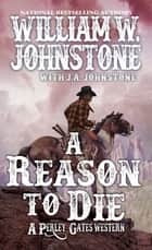 A Reason to Die ebook by William W. Johnstone, J.A. Johnstone