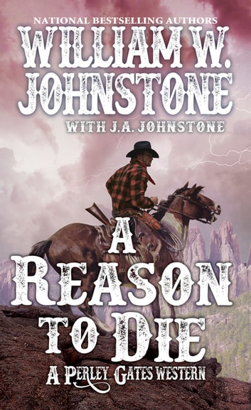 A Reason to Die eBook by William W. Johnstone,J.A. Johnstone