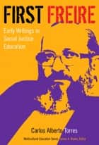 First Freire - Early Writings in Social Justice Education ebook by Carlos Alberto Torres