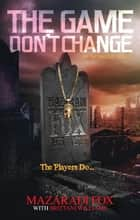 The Game Don't Change ebook by Mazaradi Fox