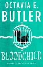 Bloodchild - The Hugo, Locus and Nebula award-winning novella ebook by Octavia E. Butler
