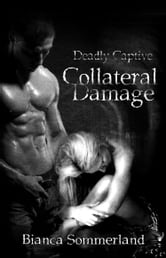 Collateral Damage (Deadly Captive Book 2) ebook by Bianca Sommerland