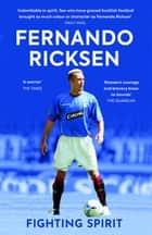 Fighting Spirit - The Autobiography of Fernando Ricksen ebook by Fernando Ricksen, Vincent de Vries