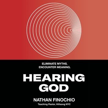 Hearing God - Eliminate Myths. Encounter Meaning. audiobook by Nathan Finochio